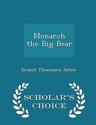 Monarch the Big Bear  Scholars Choice Edition by Seton & Ernest Thompson