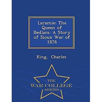 Laramie drottningen av Bedlam A historien om Sioux kriget 1876 Krigshögskolan serie av Charles & King