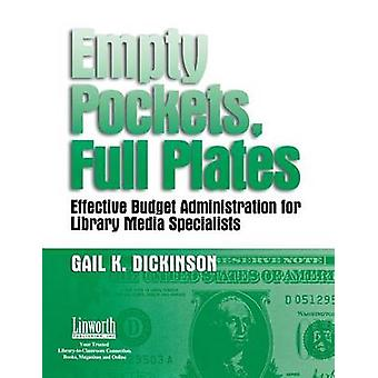 Empty Pockets and Full Plates Effective Budget Administration for Library Media Specialists by Dickinson & Gail K.