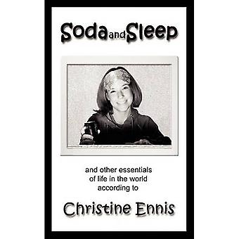 Soda and Sleep And Other Essentials of Life in the World According to by Ennis & Christine