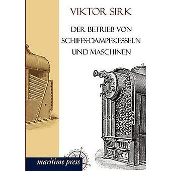 Der Betrieb von SchiffsDampfkesseln und Maschinen by Sirk & Viktor