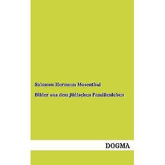 Bilder aus dem jdischen Familienleben by Mosenthal & Salomon Hermann