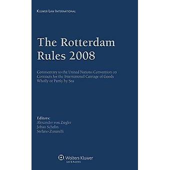 The Rotterdam Rules 2008 Commentary to the Un Convention on Contracts for the Inl Carriage of Goods Wholly or Partly by Sea by Ziegler