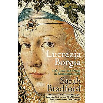 Lucrezia Borgia: Life, Love and Death in Renaissance Italy
