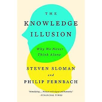 The Knowledge Illusion - Why We Never Think Alone by Professor of Psyc