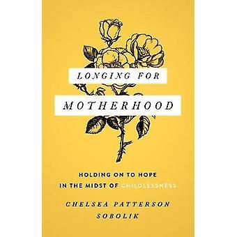 Longing for Motherhood by Chelsea Patterson Sobolik - 9780802416124 B