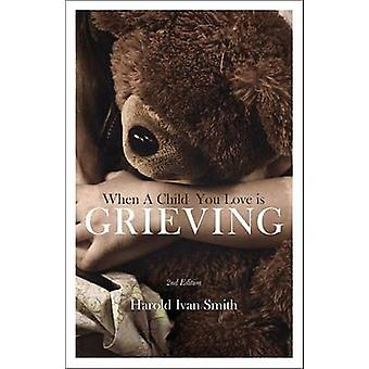 When a Child You Love Is Grieving (2nd) by Harold Ivan Smith - 978083