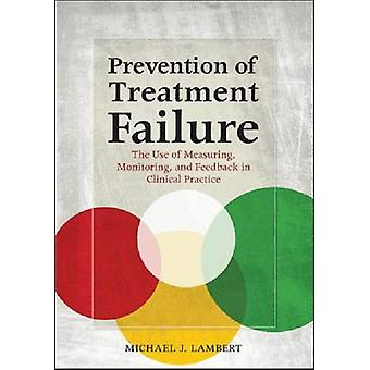 Prevention of Treatment Failure - The Use of Measuring - Monitoring -