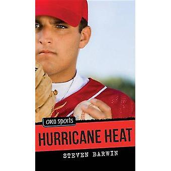Hurricane Heat by Steven Barwin - 9781459802131 Book