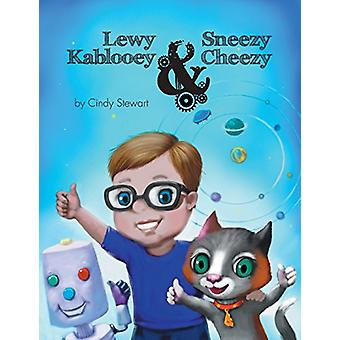 Lewy Kablooey & Sneezy Cheezy by Cindy Stewart - 9781525500695 Book