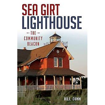 Sea Girt Lighthouse - The Community Beacon by Bill Dunn - 978162619506