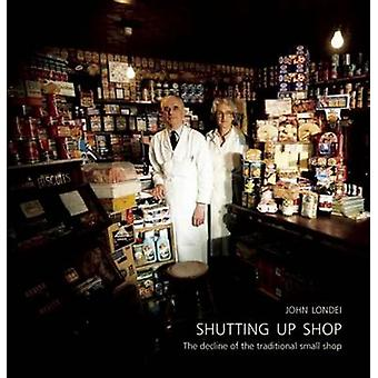 Shutting Up Shop - The Decline of the Traditional Small Shop by John L