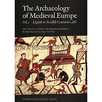 Archaeology of Medieval Europe - Volume 1 - Eighth to Twelfth Centuries