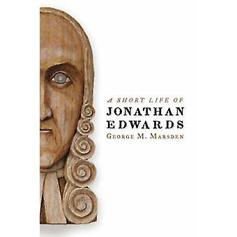 A Short Life of Jonathan Edwards by George W. Marsden - 9780802802200
