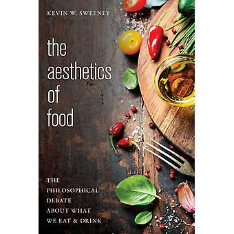 The Aesthetics of Food - The Philosophical Debate About What We Eat an