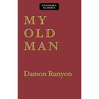 My Old Man - The Dissenting Opinions of a Salty American by Damon Runy