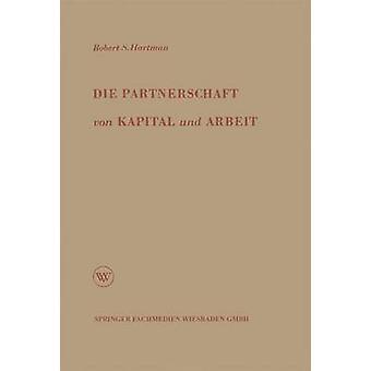 Die partner schaft von Kapital und Arbeit theorie und Praxis eines neuen Wirtschaftssystems van Hartman & Robert S.