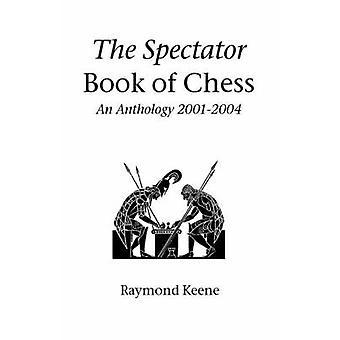 De toeschouwer boek van Schaken een bloemlezing 20012004 door Keene & Raymond
