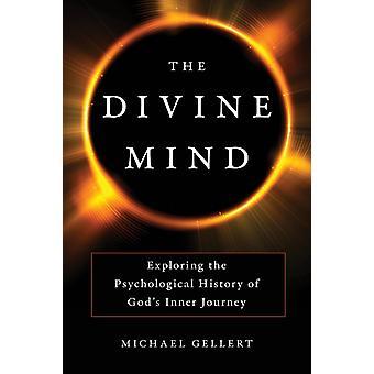 The Divine Mind  Exploring the Psychological History of Gods Inner Journey by Michael Gellert
