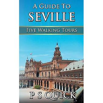 A Guide to Seville Five Walking Tours by Quick & P S