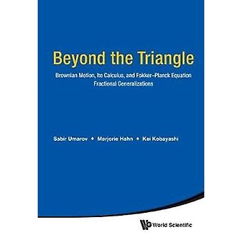 Beyond The Triangle Brownian Motion Ito Calculus And Fokk by Sabir Umarov Et Al