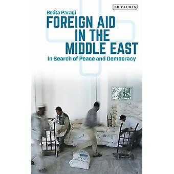 Foreign Aid in the Middle East  In Search of Peace and Democracy by Beata Paragi