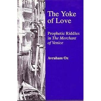 The Yoke of Love - Prophetic Riddles in  -Merchant of Venice - by Avraha