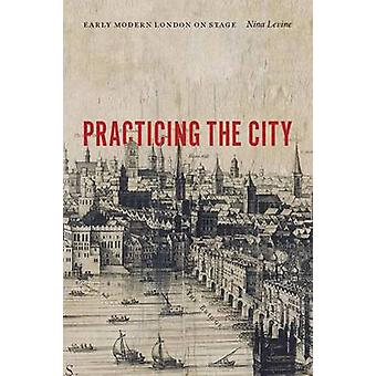 Practicing the City by Nina Levine