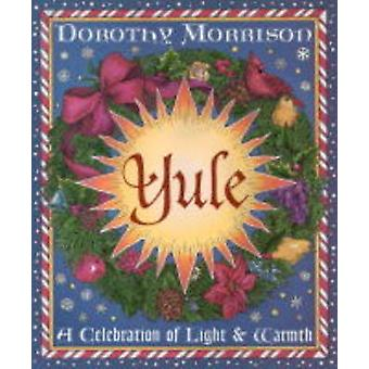 Yule  A Celebration of Light and Warmth by Dorothy Morrison