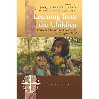 Learning from the Children Childhood Culture and Identity in a Changing World by Waldren & Jacqueline