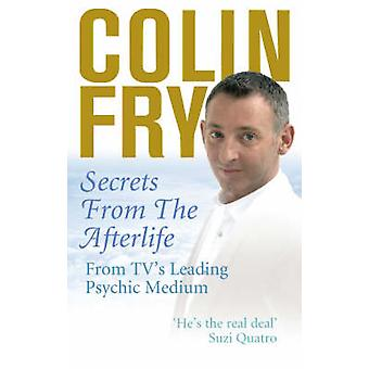 Secrets from the Afterlife by Colin Author Fry