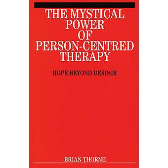 The Mystical Power of PersonCentred Therapy by Brian Thorne
