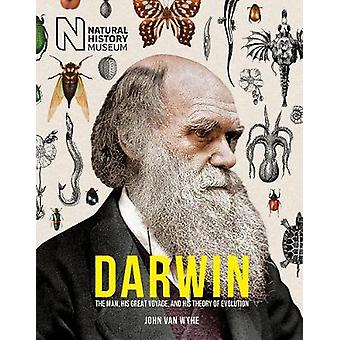 Darwin - The man - his great voyage - and his Theory of Evolution by J