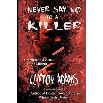 Never Say No to a Killer by Adams & Clifton