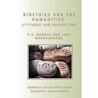 Bioethics and the Humanities  Attitudes and Perceptions by Downie & Robin