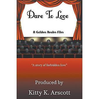 Dare To Love by Arscott & Kitty K.