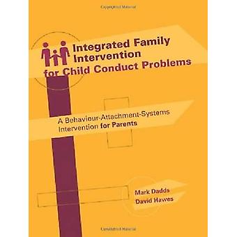 Integrated Family Intervention for Child Conduct Problems A BehaviourAttachmentSystems Intervention for Parents by Dadds & Mark