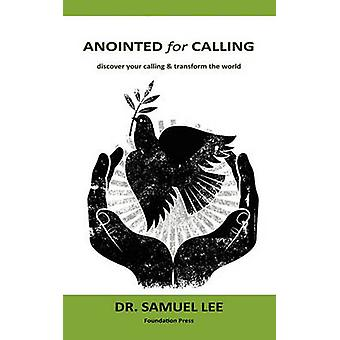Anointed for Calling Discover Your Calling  Transform the World by Lee & Samuel