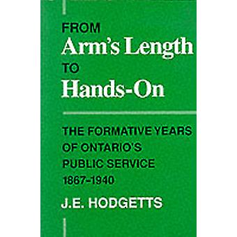From Arms Length to HandsOn The Formative Years of Ontarios Public Service 18671940 by Hodgetts & John E.