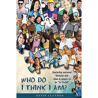 Who Do I Think I Am by Claydon & David