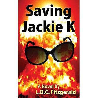 Saving Jackie K by Fitzgerald & L. D. C.