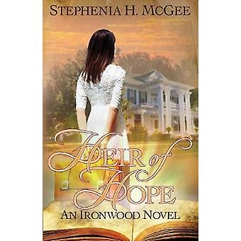 Heir of Hope Ironwood Plantation Family Saga Book Two by McGee & Stephenia H