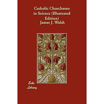 Catholic Churchmen in Science Illustrated Edition by Walsh & James J.