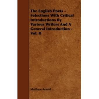 The English Poets  Selections with Critical Introductions by Various Writers and a General Introduction  Vol. II by Arnold & Matthew
