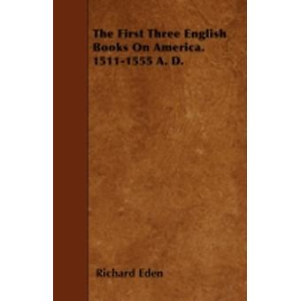 The First Three English Books On America. 15111555 A. D. by Eden & Richard