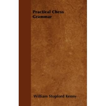 Practical Chess Grammar by Kenny & William Stopford