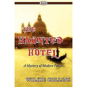 The Haunted Hotel a Mystery of Modern Venice by Collins & Wilkie