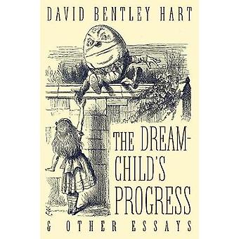 The DreamChilds Progress and Other Essays by Hart & David Bentley