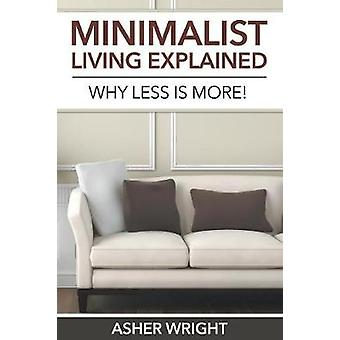 Minimalist Living Explained Why Less is More by Wright & Asher
