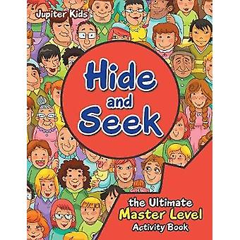 Hide and Seek the Ultimate Master Level Activity Book by Jupiter Kids